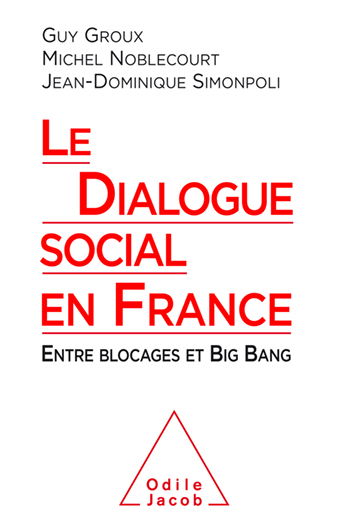 Guy Groux, Michel Noblecourt, Jean-Dominique Simonpoli, Le dialogue social en france entre blocages et big bang